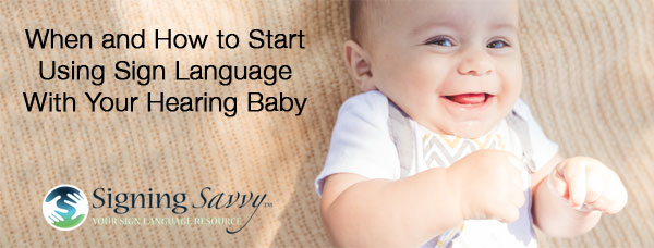 When and How to Start Using Sign Language With Your Hearing Baby