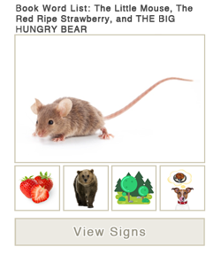 View word list of ASL signs for the book The Little Mouse, The Red Ripe Strawberry and THE BIG HUNGRY BEAR