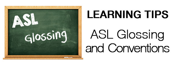 ASL glossing and conventions