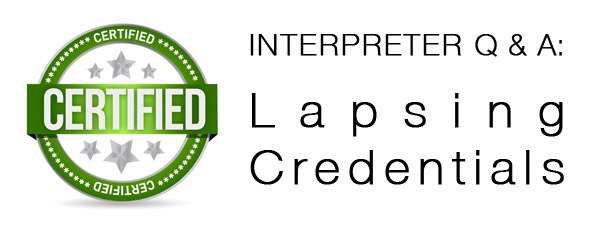 Interpreter Q & A: Letting Interpreter Credentials Lapse