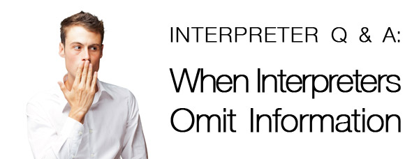 Interpreter Q & A: When Interpreters Omit Information