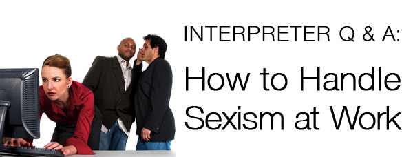 Interpreter Q & A: How to Handle Sexism in the Classroom (and, Therefore, the Workplace)