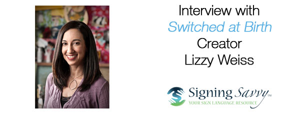 Interview with Switched at Birth Creator Lizzy Weiss