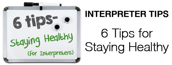 Interpreter 4-1-1: 6 Tips for How Interpreters Can Stay Healthy