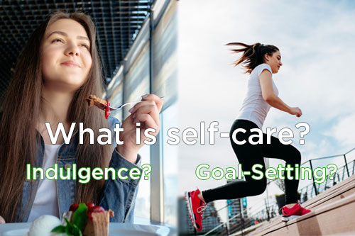 What is Self Care? Indulgence? Goal-Setting?